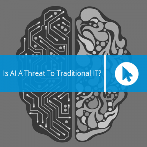 Is AI A Threat To Traditional IT?
