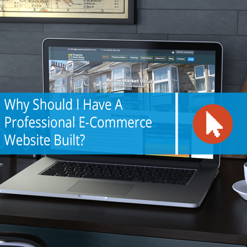 Why Should I Have A Professional E-Commerce Website Built?