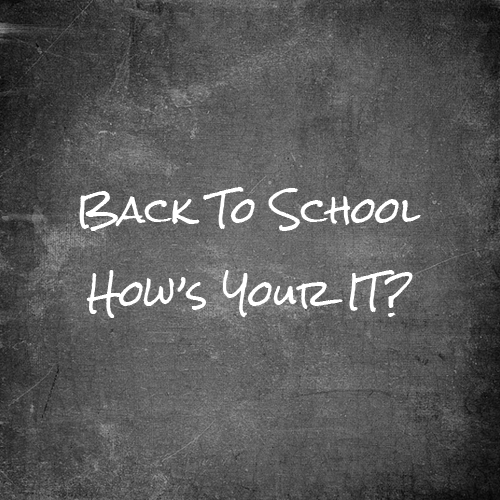 Back To School - How's Your IT?