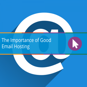 The Importance of Good Email Hosting
