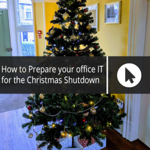 How to Prepare your office IT for the Christmas Shutdown