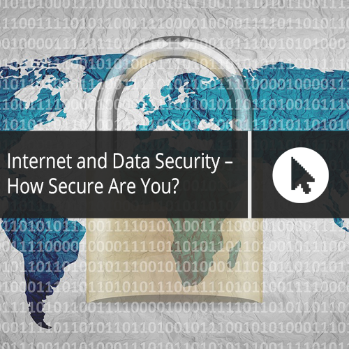 Internet and Data Security – How Secure Are You?