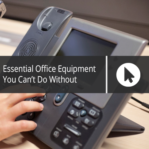 Essential Office Equipment You Can't Do Without