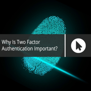 Why Is Two Factor Authentication Important?