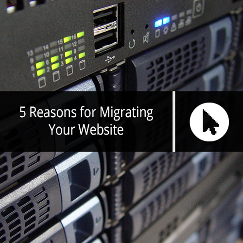 5 Reasons for Migrating Your Website