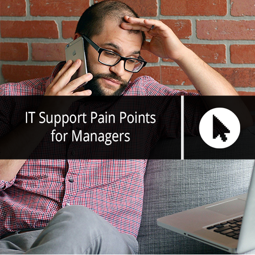 IT Support Pain Points for Managers