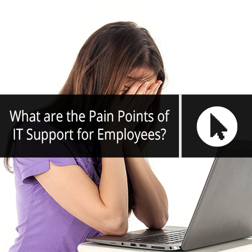What Are the Pain Points of IT Support for Employees?